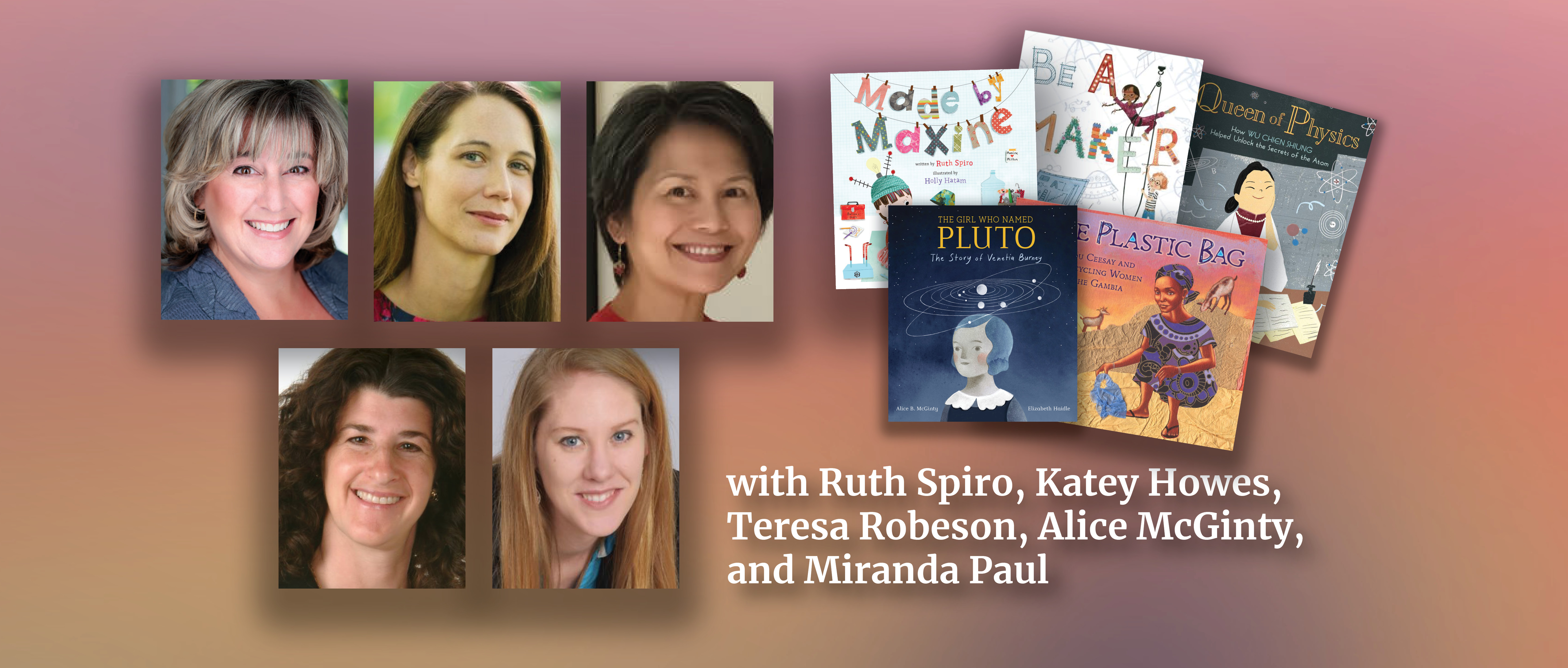 Ruth Spiro, Katey Howes, Teresa Robeson, Alice McGinty, and Miranda Paul